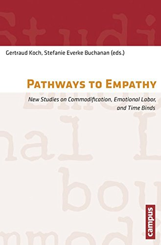Pathways to Empathy: New Studies on Commodification, Emotional Labor, and Time Binds (Work and Everyday Life. Ethnographic Studies on Work Cultures)