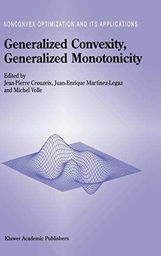 Generalized Convexity, Generalized Monotonicity: Recent Results (Nonconvex Optimization and Its Applications)