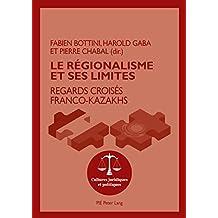 Le régionalisme et ses limites: Regards croisés franco-kazakhs (Cultures juridiques et politiques t. 8) (French Edition)