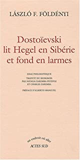 Dostoïevski lit Hegel en Sibérie et fond en larmes, Földényi, Laszlo