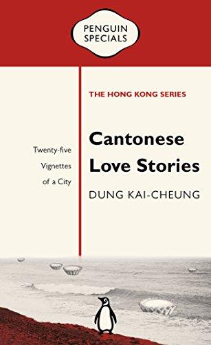 Cantonese Love Stories: Twenty-Five Vignettes of a City (Penguin Specials: The Hong Kong - Penguin Series
