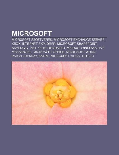 Microsoft: Microsoft-szoftverek, Microsoft Exchange Server, Xbox, Internet Explorer, Microsoft SharePoint, AnyLogic, .NET keretrendszer, MS-DOS (Hungarian Edition) Forras: Wikipedia