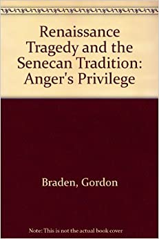 Renaissance Tragedy and the Senecan Tradition: Anger's Privilege