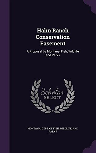 Read Online Hahn Ranch Conservation Easement: A Proposal by Montana, Fish, Wildlife and Parks ebook