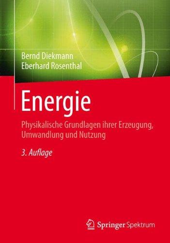 Energie: Physikalische Grundlagen ihrer Erzeugung, Umwandlung und Nutzung Taschenbuch – 22. November 2013 Bernd Diekmann Eberhard Rosenthal Springer Spektrum 3658005009