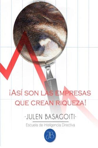 Descargar Libro Asi Son Las Empresas Que Crean Riqueza!: Volume 1 Julen Basagoiti
