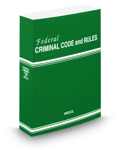 Federal Criminal Code and Rules, 2012 Revised ed.