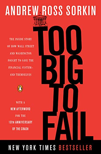 Too Big to Fail: The Inside Story of How Wall Street and Washington Fought to Save the Financial System--and Themselves (Too Big To Fail 2008 Financial Crisis)