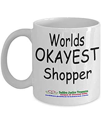 Worlds Okayest Shopper White Mug Unique Birthday, Special Or Funny Occasion Gift. Best 11 Oz Ceramic Novelty Cup for Coffee, Tea, Hot Chocolate Or Toddy