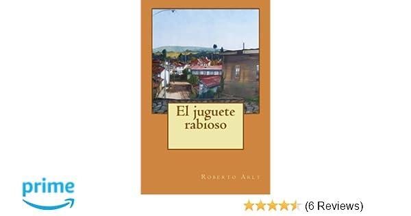 El juguete rabioso (Spanish Edition): Roberto Arlt, Guido Montelupo: 9781500487904: Amazon.com: Books