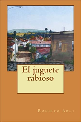 El juguete rabioso (Spanish Edition): Roberto Arlt, Guido Montelupo: 9781500487904: Amazon.com: Books