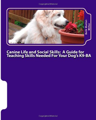 Download Canine Life and Social Skills:: A Guide for Teaching Skills Needed For Your Dog's K9-BA ebook