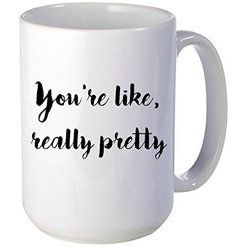 [You're Like, Really Pretty Mug, Mean Girls Mug,Unique Gift Idea for Him or Her, Great For The Office, Birthdays, Gag Gift, coworkers, Mom, Dad, Son, Daughter, Husband, Wife &] (Cute Halloween Gifts For Coworkers)