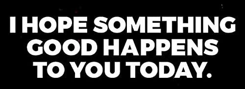 Windows 8 x 3 inches Vinyl Die Cut Bumper Sticker//Decal for Cars Laptops I Hope Something Good Happens to You Today {{White Decal}} HavenSticks Trucks