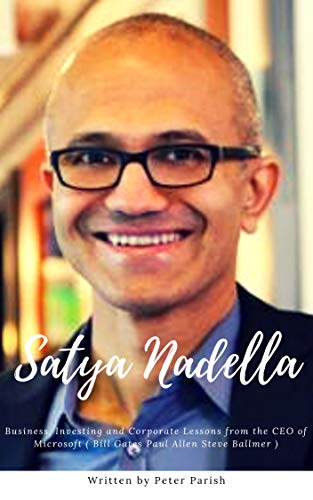 Satya Nadella : Business, Investing and Corporate Lessons from the CEO of Microsoft ( Bill Gates Paul Allen Steve Ballmer )