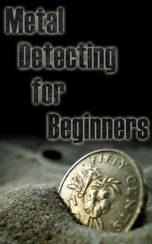 Metal Detecting for Beginners: Preparing to hunt for gold, coins, jewelry, meteorites, and other treasures. by [Dogwood Apps]