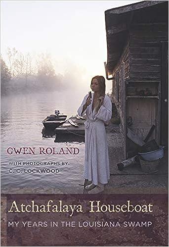Atchafalaya Houseboat: My Years in the Louisiana Swamp: Gwen