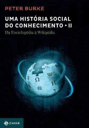 Uma História Social Do Conhecimento Ii. Da Enciclopédia A Wikipédia