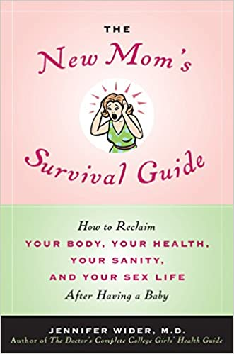 Image result for The New Mom's Survival Guide: How to Reclaim Your Body, Your Health, Your Sanity, and Your Sex Life After Having a Baby