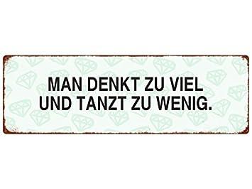 METALLSCHILD Blechschild MAN DENKT ZU VIEL Tanzen Spruch Geschenk Dekoration