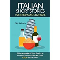 Italian Short Stories For Intermediate Learners: Eight Unconventional Short Stories to Grow Your Vocabulary and Learn Italian the Fun Way!