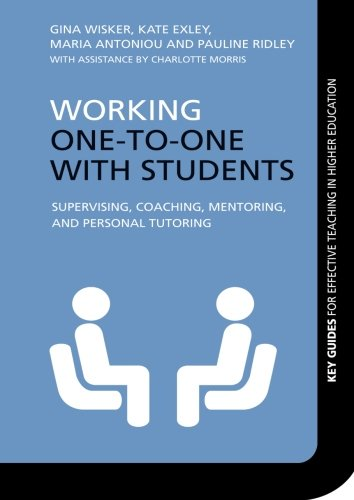 Working One-to-One with Students: Supervising, Coaching, Mentoring, and Personal Tutoring (Key Guides for Effective Teaching in Higher Education)