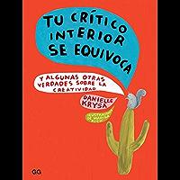 Tu crítico interior se equivoca: Y algunas otras verdades sobre la creatividad