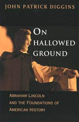 On Hallowed Ground: Abraham Lincoln and the Foundations of American History