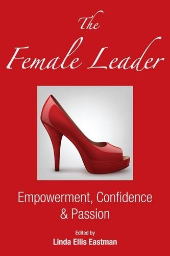 The Female Leader: Empowerment, Confidence & Passion