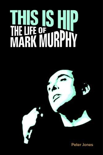 This Is Hip: The Life of Mark Murphy (Popular Music History)
