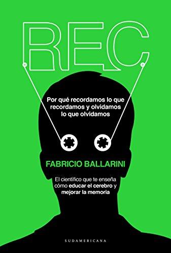 Descargar Libro Rec: Por Qué Recordamos Lo Que Recordamos Y Olvidamos Lo Que Olvidamos Fabricio Ballarini