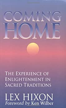 Coming Home: The Experience of Enlightenment in Sacred Traditions by [Hixon, Lex]