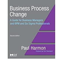 [(Business Process Change: A Guide for Business Managers and BPM and Six Sigma Professionals )] [Author: Paul Harmon] [Aug-2007]