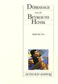 Débrayage suivi de Beyrouth Hotel par Rémi de Vos