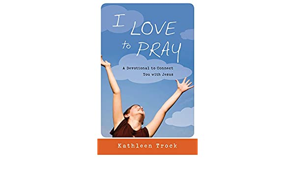 I Love to Pray: A Devotional to Connect You with Jesus ...