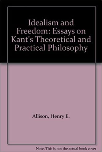 Idealism and Freedom: Essays on Kants Theoretical and Practical Philosophy