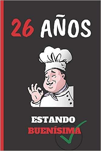 Amazon.com: 26 AÑOS ESTANDO BUENÍSIMA: REGALO DE CUMPLEAÑOS ...