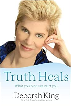 Book Truth Heals: What You Hide Can Hurt You by King, Deborah (February 15, 2010)
