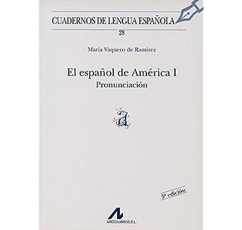 El español de América I: pronunciación a Cuadernos de lengua española: Amazon.es: Vaquero de Ramírez, María: Libros