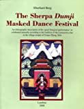 The Sherpa Dhumji Masked Dance Festival : An Ethnographic Description of the 'great Liturgical Performance' As Celebrated Annually According to the Tradition of the Lamaserwa Clan in the Village Temple of Gonpa Zhung, Solu, Berg, Eberhard, 9994693352
