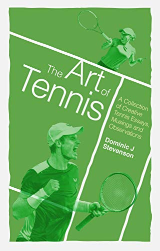 The Art of Tennis: A Collection of Creative Tennis Essays, Musings and Observations