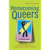 Homecoming Queers: Desire and Difference in Chicana Latina Cultural Production (Latinidad: Transnational Cultures in the United States)