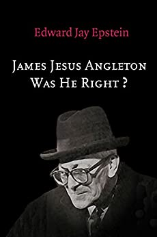 James Jesus Angleton: Was He Right? An EJE Original by [Epstein, Edward Jay]