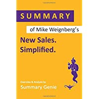 Summary of Mike Weinberg's New Sales. Simplified: The Essential Handbook for Prospecting and New Business Development