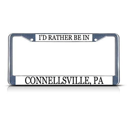 I'd Rather Be in Connellsville, Pa Funny License Plate Frame Metal Chrome Cute License Plate Cover for Women,Novelty Gifts Car Tag Holder