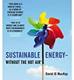 [(Sustainable Energy - Without the Hot Air )] [Author: David J.C. MacKay] [May-2009]