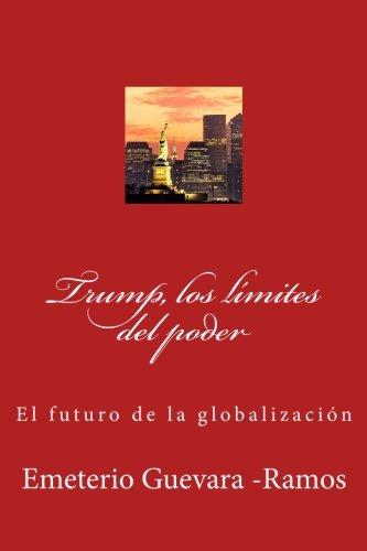 Trump, los limites del poder: El futuro de la globalizacion (Spanish Edition) [Emeterio Guevara -Ramos] (Tapa Blanda)