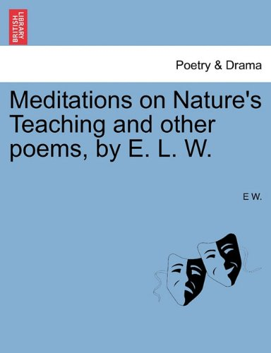 Download Meditations on Nature's Teaching and other poems, by E. L. W. pdf