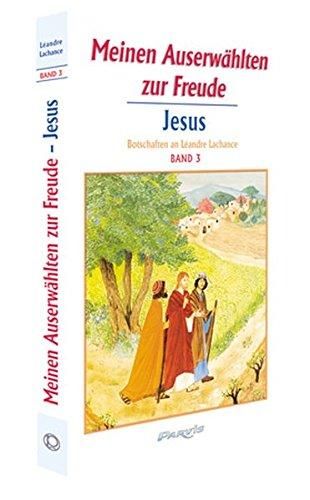 Meinen Auserwählten zur Freude - Band 3: Botschaften Jesu an Léandre Lachance
