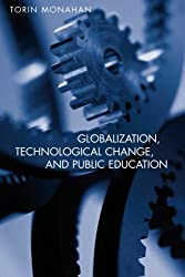 Globalization, Technological Change, and Public Education (Social Theory, Education and Cultural Change)